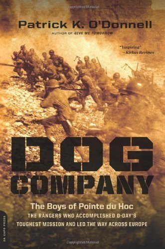 Dog Company: The Boys of Pointe du Hoc--the Rangers Who Accomplished D-Day's Toughest Mission and Led the Way across Europe by Patrick K. O'Donnell (2013-11-05)