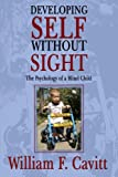 Developing Self Without Sight, William F. Cavitt, 1425932843