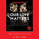 Our Love Matters: Find it, Fix it or Let it Go! | Dr. Nicki J. Monti