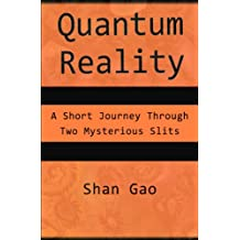 Quantum Reality: A Short Journey Through Two Mysterious Slits