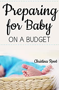 Preparing for Baby on a Budget by [Root, Christina]