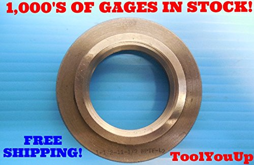 1 1/2 11 1/2 NPTF L2 PIPE THREAD RING GAGE 1.5 N.P.T.F. L-2 INSPECTION QUALITY