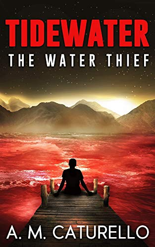 The Water Thief - A suspenseful dystopian thriller with shocking twists (Tidewater Book 1) by [Caturello, A.M.]