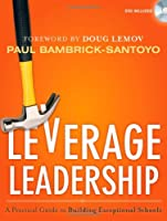 Leverage Leadership: A Practical Guide to Building Exceptional Schools