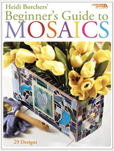 beginners guide to mosaics leisure arts 4668