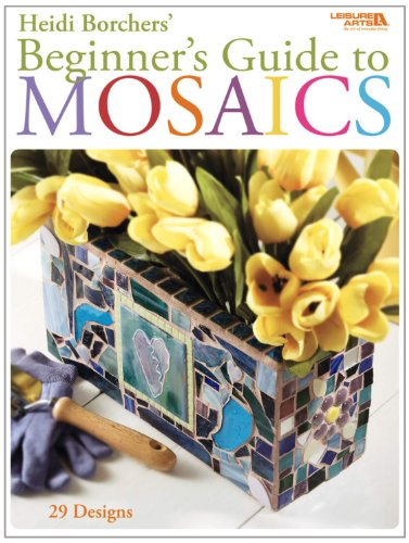 Beginner's Guide to Mosaics (Leisure Arts - In Dallas Stores Glasses