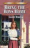 Bring the Boys Home, Gilbert Morris, 0802409202