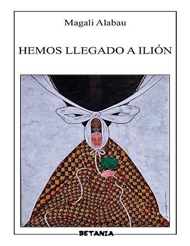 Hemos LLegado A Ilion (de Poesia): Magali Alabau: Amazon.com: Books