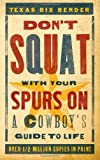 Don't Squat with Your Spurs On, Texas Bix Bender, 142360699X