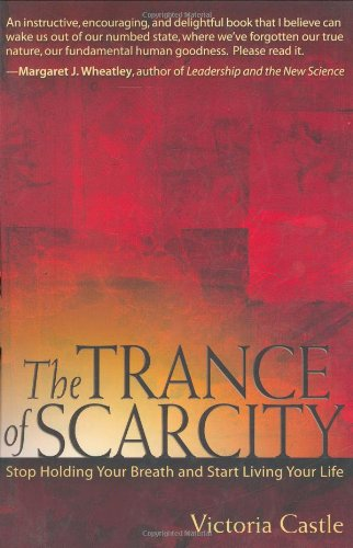 The Trance of Scarcity: Stop Holding Your Breath and Start Living Your Life