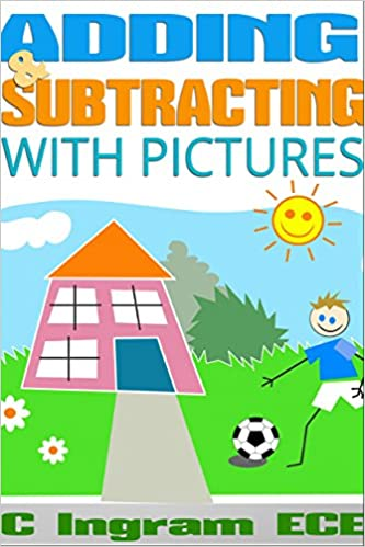 Adding & Subtracting With Pictures: Ages 3 to 5