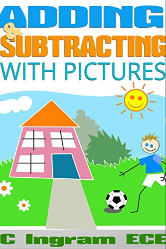 Adding & Subtracting With Pictures: Early Childhood Education Ages 3 5 by [Ingram ECE, C]