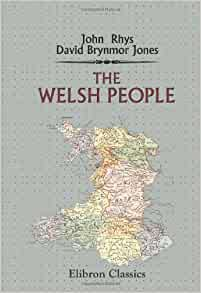 The Welsh People: Chapters on Their Origin, History, Laws ...