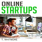 Online Startups: The Mindset Needed to Quit Your Job and Start a Business | T Whitmore