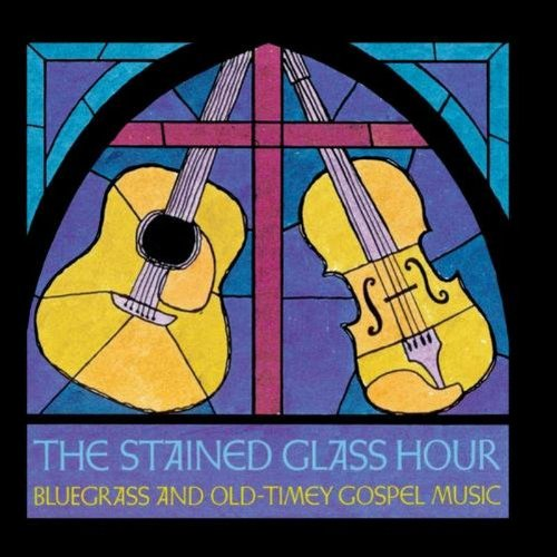 The Stained Glass Hour: Bluegrass and Old Timey Gospel Music by Rounder