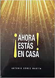 Ahora Estas En Casa!: Amazon.es: Antonio Gomez Martin: Libros