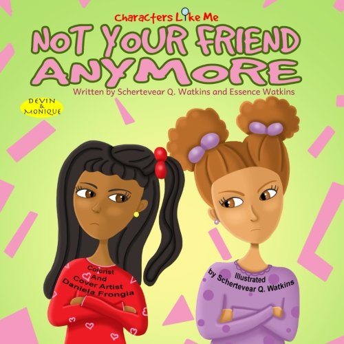 Characters Like Me- Not Your Friend Anymore: Devin And Monique (Characters Like Me: Devin And Monique) (Volume (Black Fairy Tale Characters)