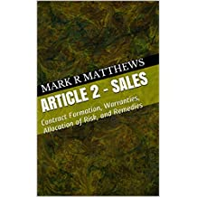 Article 2 - Sales: Contract Formation, Warranties, Allocation of Risk, and Remedies
