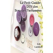 Le petit guide DIY des Bougies Parfumées: Je crée mes bougies parfumées moi-même (French Edition)
