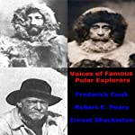 Voices of Famous Polar Explorers | Robert Edwin Peary Sr.,Frederick Albert Cook,Sir Ernest Henry Shackleton