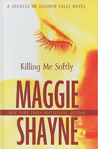 By Maggie Shayne Killing Me Softly Secrets Of Shadow Falls Novel