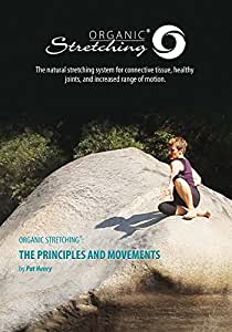 Organic Stretching(tm): The Principles and Movements