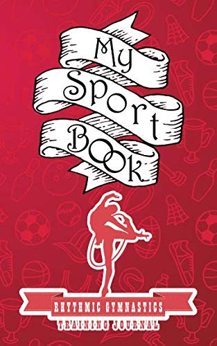 My sport book - Rhythmic gymnastics training journal: 200 pages with 5