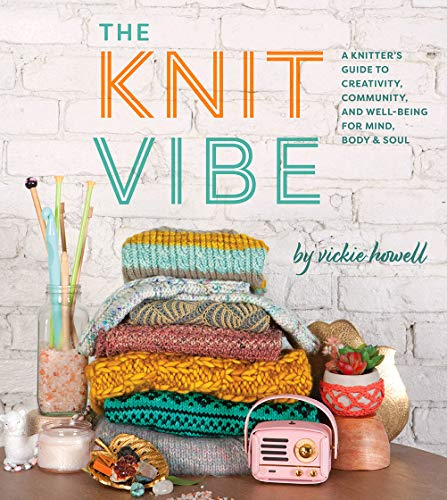 Knit Vibe: A Knitter's Guide to Creativity, Community, and Well-Being for Mind, Body & Soul