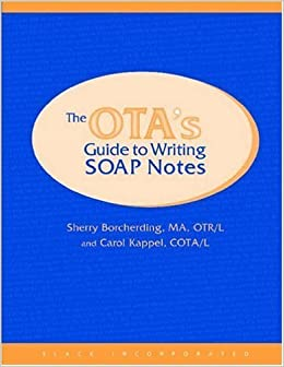The OTA's Guide to Writing Soap Notes by Sherry Borcherding MA OTR/L (2002-05-31)