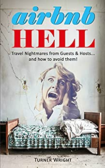 Airbnb Hell: Travel Nightmares from Hosts & Guests... and how to avoid them! by [Wright, Turner]