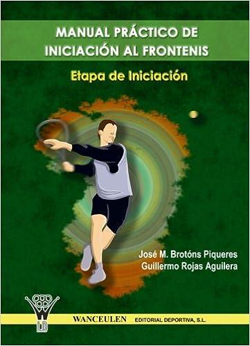 Manual Práctico De Iniciación Al Frontenis Diciembre 2006: Amazon ...