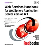 Web Services Handbook for WebSphere Application Server Version 6.1, Ueli Wahli, 0738494909