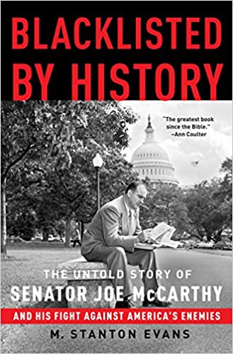 Blacklisted by History The Untold Story of Senator Joe McCarthy and His Fight Against Americas Enemies