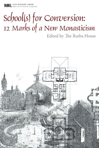 School(s) for Conversion: 12 Marks of a New Monasticism (New Monastic Library: Resources for Radical Discipleship)