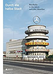 Durch die halbe Stadt: West-Berlin in den Jahren nach dem Mauerbau