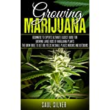Marijuana : Growing Marijuana: Beginners To Experts Ultimate Easiest Guide For Growing Large Buds Of Marijuana Plants.The Grow Bible To Get Big Yields ... Cultivation,Cannabis,House Plants)