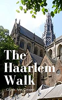 The Haarlem Walk: Historical Tourist Guide of Haarlem by [Cooper, Glynis Ann]