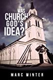 Was Church God's Idea?, Marc Winter, 1619968878