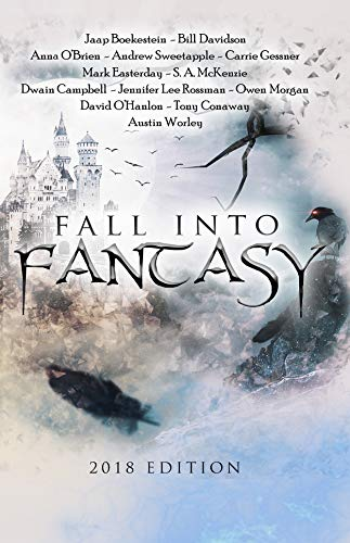 Fall Into Fantasy 2018 Edition by [Ferrell, Andrew M., Boekestein, Jaap, Davidson, Bill, O'Brien, Anna, Sweetapple, Andrew, Gessner, Carrie, Easterday, Mark, McKenzie, S.A., Campbell, Dwain, Rossman, Jennifer, Owen Morgan, David O'Hanlon, Tony Conaway, Austin Worley]