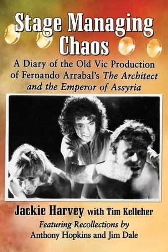 Stage Managing Chaos: A Diary of the Old Vic Production of Fernando Arrabal's the Architect and the Emperor of Assyria