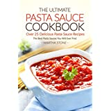 The Ultimate Pasta Sauce Cookbook - Over 25 Delicious Pasta Sauce Recipes: The Best Pasta Sauces You Will Ever Find