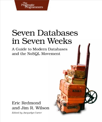Seven Databases in Seven Weeks: A Guide to Modern Databases and the NoSQL Movement by O'Reilly Media