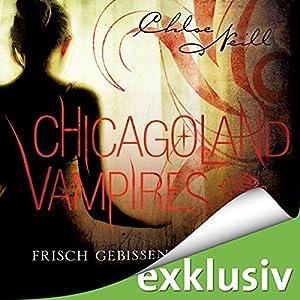 Frisch gebissen (Chicagoland Vampires 1) Hörbuch