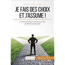 Je fais des choix et j'assume !: Astuces pour prendre des décisions professionnelles totalement satisfaisantes (Coaching pro t. 77) (French Edition)