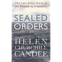 Sealed Orders: A Lost Short Story of the Titanic by a Survivor