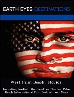 West Palm Beach, Florida: Including Sunfest, the Carefree Theatre, Palm Beach International Film Festival, and More