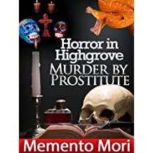 Horror in Highgrove: Murder by Prostitute - True Crime Short Stories Vol. 2 (Memento Mori True Crime Series)