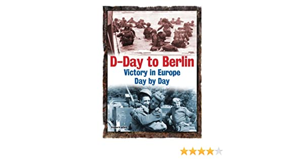 Victory in Europe: D-Day to the Fall of Berlin