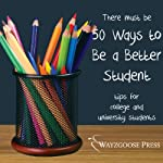 Fifty Ways to Be a Better Student: Tips for College and University Students | Wayzgoose Press