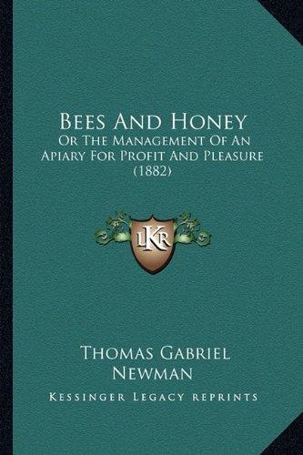 Read Online Bees And Honey: Or The Management Of An Apiary For Profit And Pleasure (1882) pdf epub